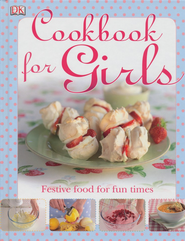 Cookbook For Girls: Festive Food for Fun Times  -              By: DK Publishing