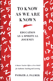 To Know as We Are Known: Education as a Spiritual Journey  -     By: Parker J. Palmer