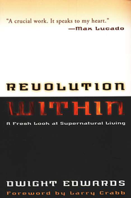 Revolution Within:  A Fresh Look at Supernatural Living   -     By: Dwight Edwards