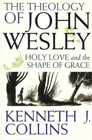 The Theology of John Wesley  -     By: Kenneth J. Collins
