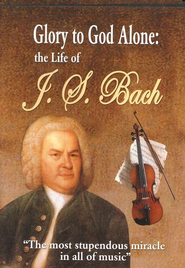 Glory to God Alone: Life of J.S. Bach    -