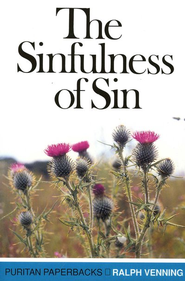 The Sinfulness of Sin   -     By: Ralph Venning