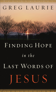Finding Hope in the Last Words of Jesus - eBook  -     By: Greg Laurie
