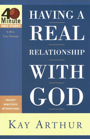 40 Minute Studies; Having a Real Relationship with God   -     By: Kay Arthur