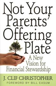 Not Your Parents' Offering Plate: A New Vision for Financial Stewardship  -     By: J. Clif Christopher