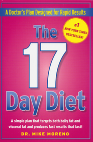 The 17 Day Diet: A Doctor's Plan Designed for Rapid Results  -              By: Dr. Mike Moreno