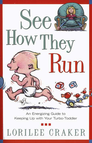 See How They Run: An Energizing Guide to Keeping Up with Your Turbo-Toddler  -     By: Lorilee Craker