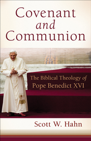 Covenant and Communion: The Biblical Theology of Pope Benedict XVI - eBook  -     By: Scott Hahn