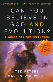 Can You Believe in God and Evolution?  A Guide for the Perplexed - Darwin 200th Anniversary Edition  -              By: Ted Peters, Martinez Hewlett