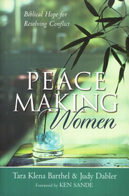 Peacemaking Women: Biblical Hope for Resolving Conflict  -     By: Tara Klena Barthel, Judy Dabler