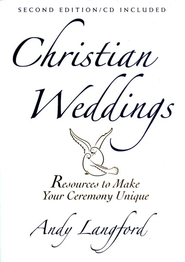 Christian Weddings: Resources to Make Your Ceremony Unique, Revised Edition with CD-ROM  -     By: Andy Langford