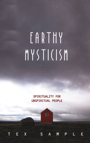 Earthy Mysticism: Spirituality for Unspiritual People  -     By: Tex Sample