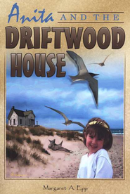 Anita and the Driftwood House   -     By: Margaret A. Epp