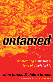 Untamed: Reactivating a Missional Form of Discipleship - eBook  -     By: Alan Hirsch, Debra Hirsch