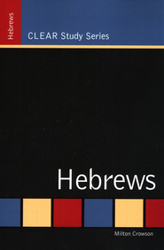 CLEAR Study Series: Hebrews  -              By: Milton Crowson