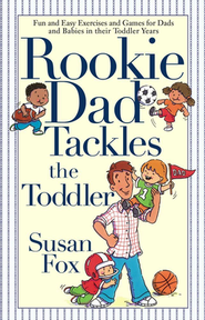 Rookie Dad Tackles the Toddler: Fun Games & Easy Exercises for Dads & Kids Ages 1 to 3   -     By: Susan Fox
