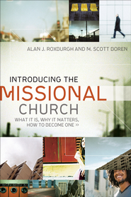 Introducing the Missional Church: What It Is, Why It Matters, How to Become One - eBook  -     By: Alan J. Roxburgh, Scott Boren
