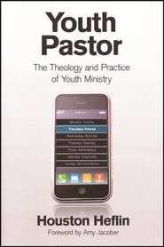 Youth Pastor: The Theology and Practice of Youth Ministry  -     By: Houston Heflin