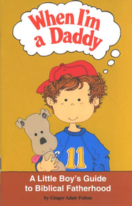 When I'm a Daddy: A Little Boy's Guide to Biblical Fatherhood    -              By: Ginger Adair Fulton