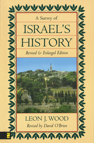 A Survey of Israel's History, Revised and Enlarged Edition  -     By: Leon Wood