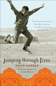 Jumping through Fires: The Gripping Story of One Man's Escape from Revolution to Redemption - eBook  -     By: David Nasser