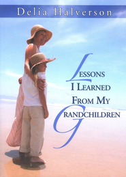 Lessons I Learned From My Grandchildren  -     By: Delia Halverson