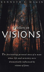 I Believe in Visions  -     By: Kenneth E. Hagin