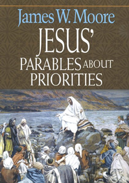 Jesus' Parables About Priorities  -     By: James W. Moore