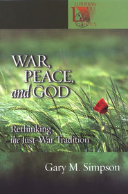 War, Peace and God: Rethinking the Just-War Tradition  -     By: Gary Simpson