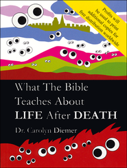 What the Bible Teaches About Life After Death   -     By: Carolyn Diemer