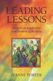 Leading Lessons: Insights on Leadership from Women of the Bible  -              By: Jeanne Porter