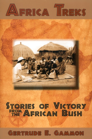 Africa Treks: Stories of Victory from the African Bush  -     By: Gertrude E. Gammon