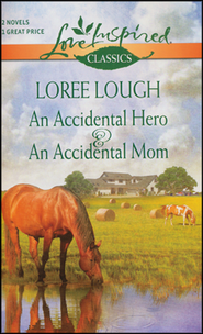 An Accidental Hero & An Accidental Mom   -     By: Loree Lough