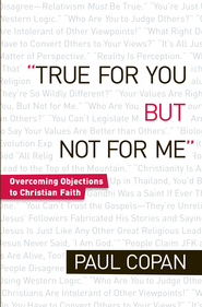 True for You, But Not for Me: Overcoming Objections to Christian Faith / Revised - eBook  -     By: Paul Copan