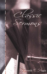 Classic Sermons  -              By: Kenneth E. Hagin