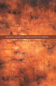 Hear, O Heavens and Listen, O Earth: An Introduction to the Prophets  -              By: Joan E. Cook