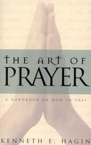 The Art of Prayer  -     By: Kenneth E. Hagin