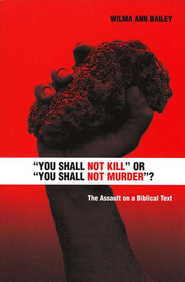 You Shall Not Kill or You Shall Not Murder?: The Assualt on a Biblical Text  -     By: Wilma Ann Bailey