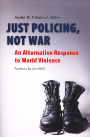 Just Policing, Not War: An Alternative Response to World Violence  -