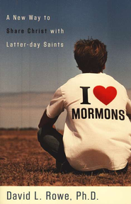I Love Mormons: A New Way to Share Christ with Latter-day Saints  -     By: David L. Rowe