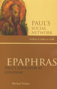 Epaphras: Paul's Educator at Colossae  -     By: Michael Trainor