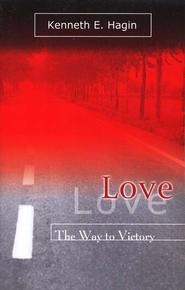 Love The Way To Victory  -     By: Kenneth E. Hagin