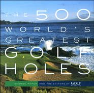 The 500 World's Greatest Golf Holes   -     By: George Peper