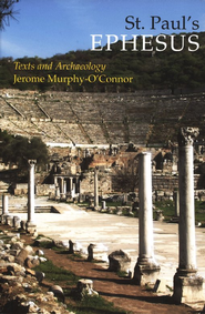 St. Paul's Ephesus: Texts and Archaeology  -     By: Jerome Murphy-O'Connor