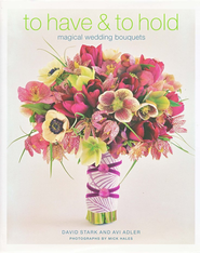 To Have and to Hold: Magical Wedding Bouquets   -     By: David Stark