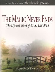 The Magic Never Ends: The Life and Works of C.S. Lewis  -              By: John Ryan Duncan