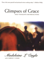 Glimpses of Grace   -     By: Madeleine L'Engle, Carol Chase