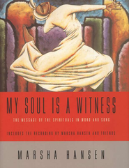 My Soul is a Witness: The Message of the Spirituals in Word and Song w/CD  -     By: Marsha Hansen