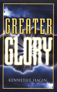 Greater Glory  -              By: Kenneth E. Hagin
