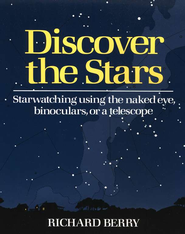Discover the Stars: Starwatching Using the Naked Eye, Binoculars, or a Telescope  -     By: Richard Berry